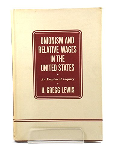 Unionism and Relative Wages in the United: H.Gregg Lewis