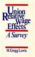 Union Relative Wage Effects: A Survey: Lewis, Gregg, Lewis,