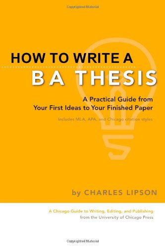 9780226481258: How to Write a BA Thesis: A Practical Guide from Your First Ideas to Your Finished Paper (Chicago Guides to Writing, Editing and Publishing)