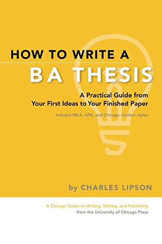 9780226481265: How to Write a Ba Thesis: A Practical Guide From Your First Ideas To Your Finished Paper (Chicago Guides to Writing, Editing and Publishing)