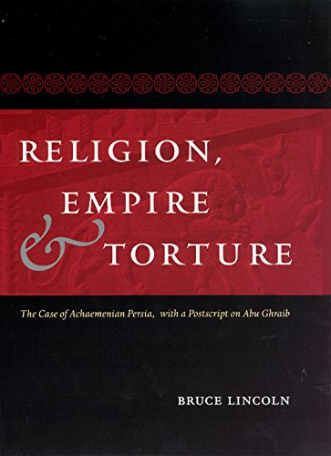 9780226481968: Religion, Empire, and Torture: The Case of Achaemenian Persia, with a Postscript on Abu Ghraib