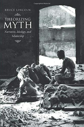 9780226482026: Theorizing Myth: Narrative, Ideology and Scholarship