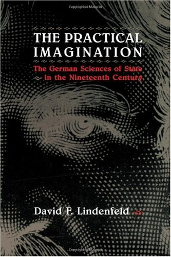 9780226482415: The Practical Imagination: The German Sciences of State in the Nineteenth Century