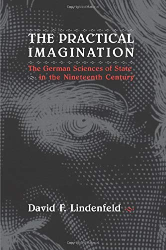 9780226482422: The Practical Imagination: The German Sciences of State in the Nineteenth Century