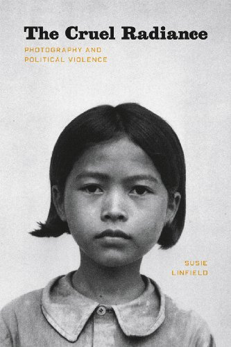 The Cruel Radiance: Photography and Political Violence: Susie Linfield
