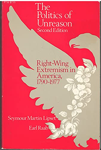 9780226484570: The Politics of Unreason: Right-Wing Extremism in America, 1790-1977 (Phoenix Book; P75)