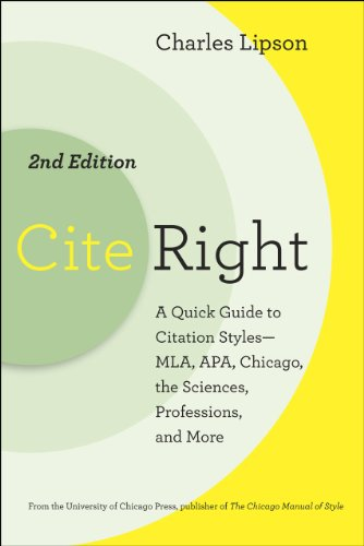 Cite Right, Second Edition: A Quick Guide To Citation Styles Mla, Apa, Chicago, The Sciences, Professions, And More