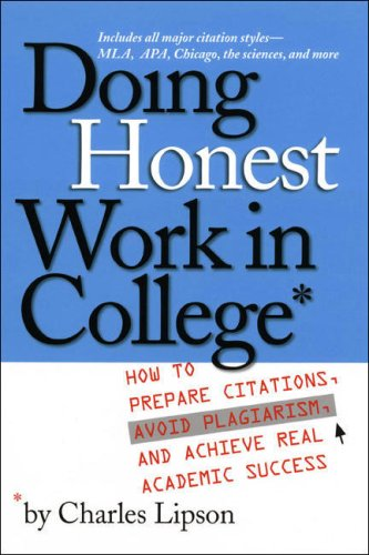 9780226484723: Doing Honest Work in College: How to Prepare Citations, Avoid Plagiarism and Achieve Real Academic Success (Chicago Guides to Writing, Editing, & Publishing)