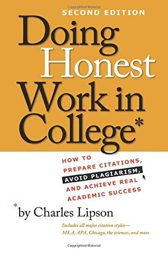 Doing Honest Work in College: How to Prepare Citations, Avoid Plagiarism, and Achieve Real Academic...