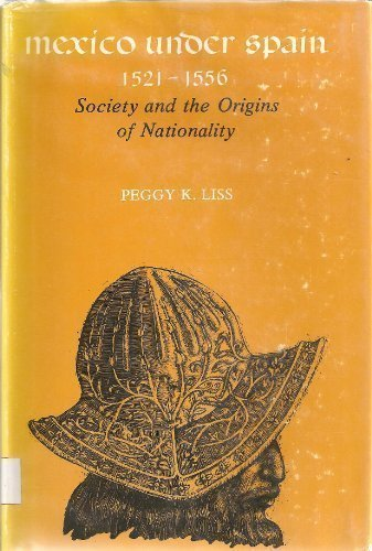 Mexico Under Spain, 1521-1556: Society and the: Liss, Peggy K.