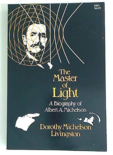 9780226487113: The Master of Light: A Biography of Albert A. Michelson