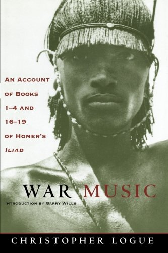 War Music: An Account of Books 1-4 and 16-19 of Homer's Iliad (0226491900) by Christopher Logue