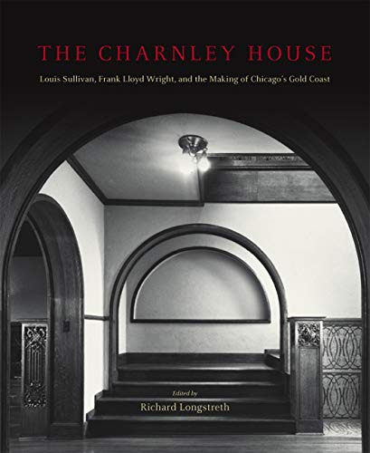 9780226492742: The Charnley House: Louis Sullivan, Frank Lloyd Wright, and the Making of Chicago's Gold Coast (Chicago Architecture and Urbanism)