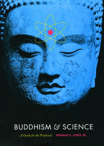 Buddhism and Science: A Guide for the Perplexed: Donald S. Lopex, Jr.