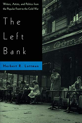 Left Bank : Writers, Artists, and Politics from the Popular Front to the Cold War - Lottman, Herbert R.