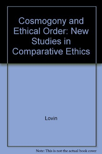 Cosmogony and Ethical Order: New Studies in Comparative Ethics: Lovin, Robin