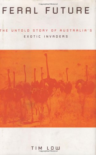 Feral Future: The Untold Story of Australia's Exotic Invaders (0226494195) by Tim Low