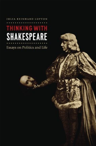 Thinking with Shakespeare: Essays on Politics and Life (Hardback): Julia Reinhard Lupton