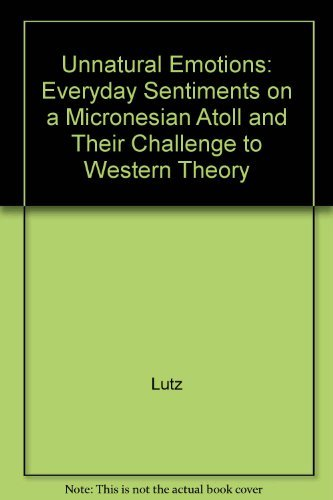 9780226497211: Unnatural Emotions: Everyday Sentiments on a Micronesian Atoll and Their Challenge to Western Theory