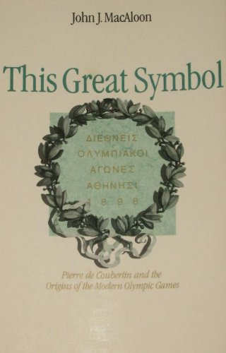 9780226500010: This Great Symbol: Pierre De Coubertin and the Origins of the Modern Olympic Games