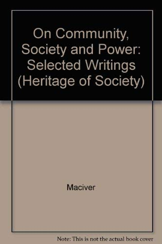 On Community, Society and Power: Selected Writings: MacIver, Robert M.
