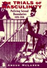 9780226500676: The Trials of Masculinity: Policing Sexual Boundaries, 1870-1930 (The Chicago Series on Sexuality, History, and Society)