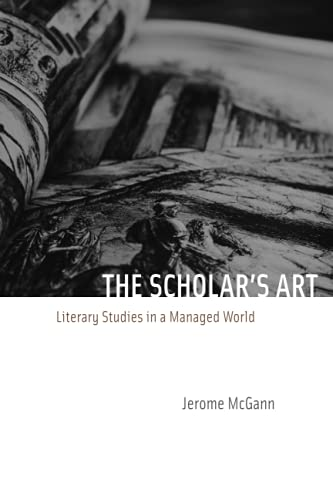 The Scholar's Art: Literary Studies in a Managed World (0226500853) by Jerome J. McGann