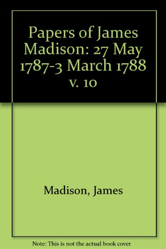9780226501079: 010: Papers of James Madison. Volume 10 : May 27, 1787-March 3, 1788
