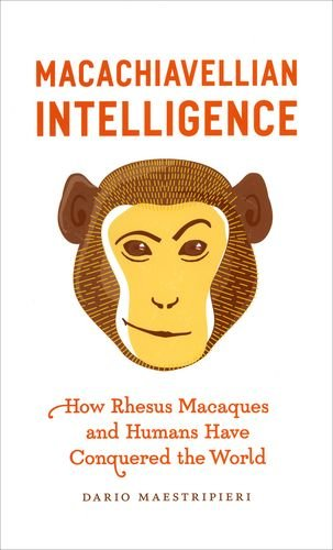 9780226501178: Macachiavellian Intelligence: How Rhesus Macaques and Humans Have Conquered the World