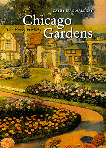 Chicago Gardens: The Early History [Center Books on Chicago and Environs]