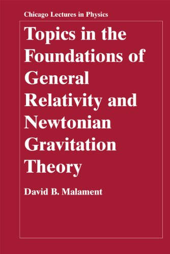 Topics in the Foundations of General Relativity and Newtonian Gravitation Theory (Chicago Lectures ...