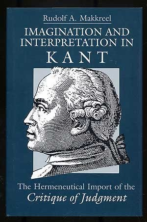 Imagination and Interpretation in Kant: The Hermeneutical Import of the Critique of Judgment (...
