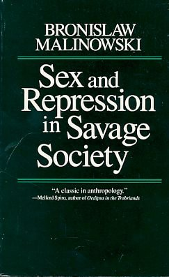 Sex and Repression in Savage Society: Malinowski, Bronislaw