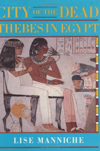 City of the Dead: Thebes in Egypt: Lise Manniche