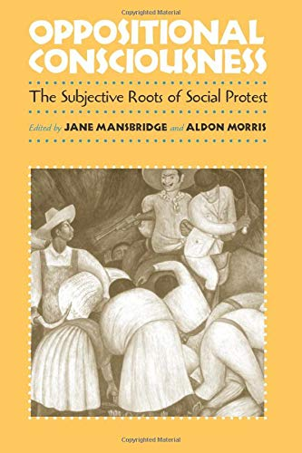 9780226503622: Oppositional Consciousness: The Subjective Roots of Social Protest