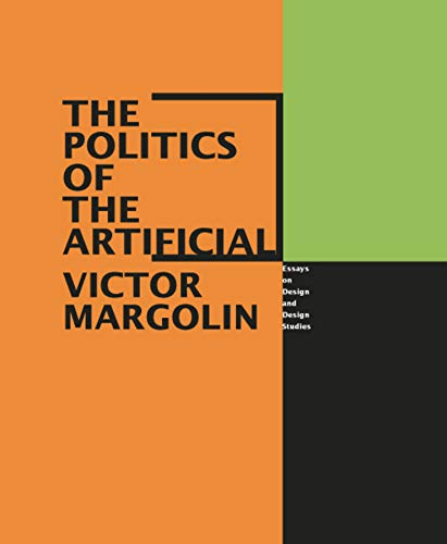 9780226505039: The Politics of the Artificial: Essays on Design and Design Studies