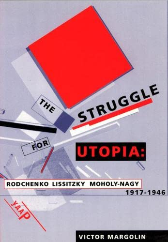 9780226505169: The Struggle for Utopia: Rodchenko, Lissitzky, Moholy-Nagy, 1917-1946