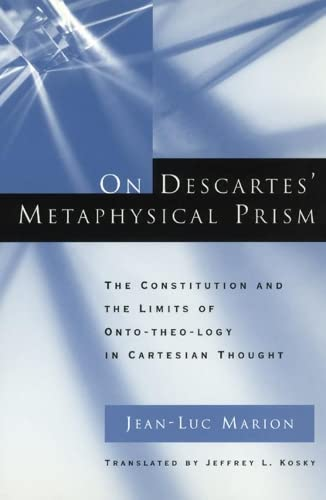 9780226505381: On Descartes' Metaphysical Prism: The Constitution and the Limits of Onto-theo-logy in Cartesian Thought