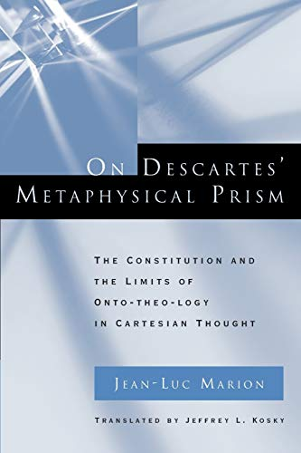 9780226505398: On Descartes' Metaphysical Prism: The Constitution and the Limits of Onto-theo-logy in Cartesian Thought