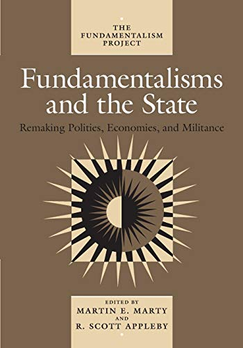 Fundamentalisms and the State: Remaking Polities, Economies,: Martin E Marty