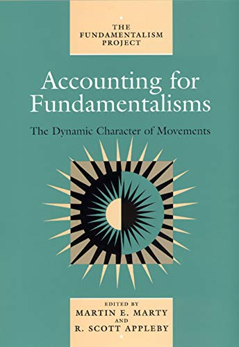 Accounting for Fundamentalisms: The Dynamic Character of Movements: v. 4 (Fundamentalism Project): ...