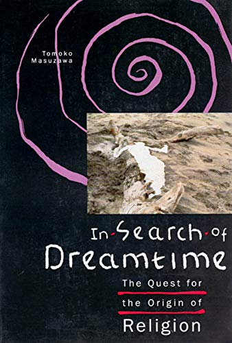 9780226509846: In Search of Dreamtime: The Quest for the Origin of Religion (Religion and Postmodernism)