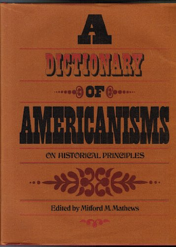 9780226510118: A Dictionary of Americanisms on Historical Principles