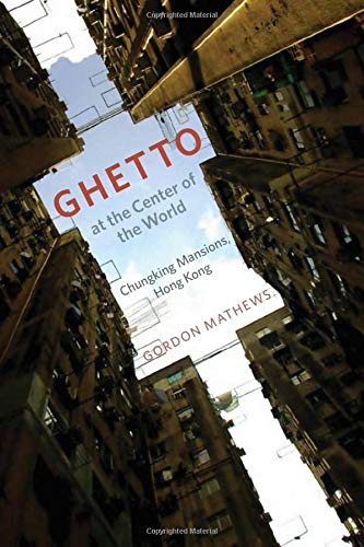 9780226510200: Ghetto at the Center of the World: Chungking Mansions, Hong Kong