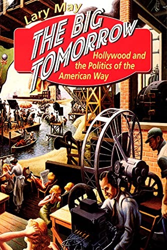 9780226511627: The Big Tomorrow: Hollywood and the Politics of the American Way