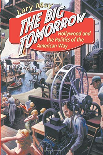 9780226511634: The Big Tomorrow: Hollywood and the Politics of the American Way
