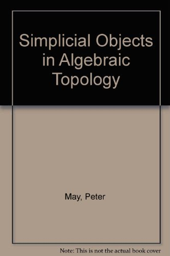 Simplicial Objects in Algebraic Topology (Midway Reprints): May, J. Peter