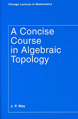 9780226511832: A Concise Course in Algebraic Topology