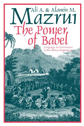 The Power of Babel: Language and Governance in the African Experience (0226514293) by Ali A. Mazrui; Alamin M. Mazrui