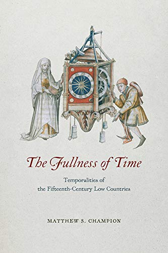 9780226514796: The Fullness of Time: Temporalities of the Fifteenth-Century Low Countries